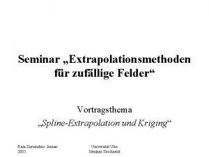 Seminar Extrapolationsmethoden fr zufllige Felder Vortragsthema SplineExtrapolation und