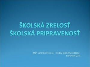 KOLSK ZRELOS KOLSK PRIPRAVENOS Mgr Veronika Pelcov kolsk