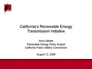 Californias Renewable Energy Transmission Initiative Anne Gillette Renewable