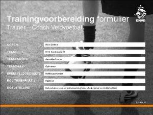 Trainingvoorbereiding formulier Trainer Coach Veldvoetbal COACH Bjrn Zwikker