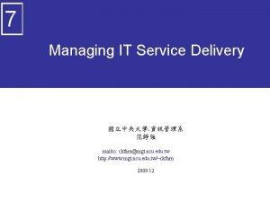 7 Managing IT Service Delivery mailto ckfarnmgt ncu