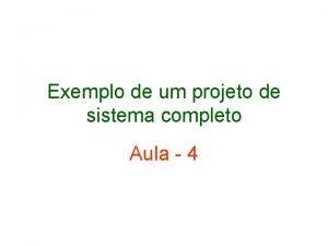 Exemplo de um projeto de sistema completo Aula