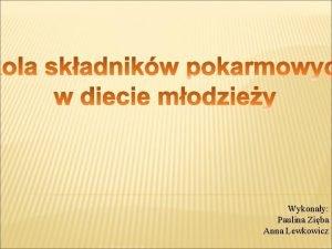 Wykonay Paulina Ziba Anna Lewkowicz Pod pojciem skadniki
