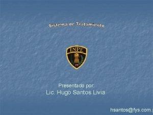 Presentado por Lic Hugo Santos Livia hsantosfys com