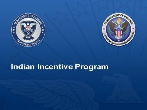 Indian Incentive Program Indian Incentive Program History The