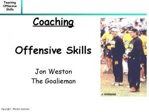 Teaching Offensive Skills Coaching Offensive Skills Jon Weston