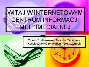 WITAJ W INTERNETOWYM CENTRUM INFORMACJI MULTIMEDIALNEJ Szkoy Podstawowej