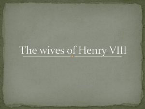 The wives of Henry VIII Henry VIII King