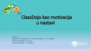 Class Dojo kao motivacija u nastavi Autorice Ljiljana