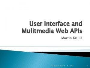 User Interface and Mulitmedia Web APIs Martin Kruli