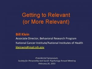 Getting to Relevant or More Relevant Bill Klein