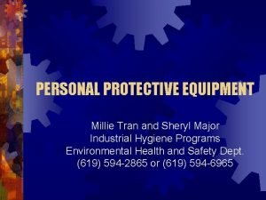 PERSONAL PROTECTIVE EQUIPMENT Millie Tran and Sheryl Major