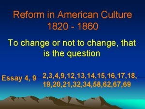 Reform in American Culture 1820 1860 To change