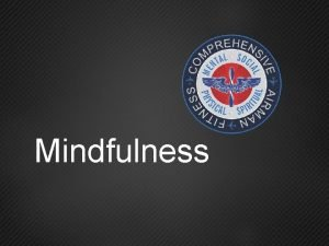 Mindfulness Overview GoalWhen Core Content Mindfulness Defined Benefits