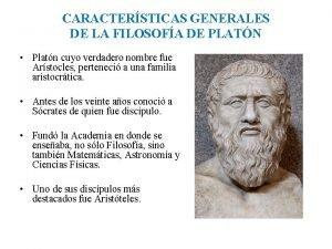 CARACTERSTICAS GENERALES DE LA FILOSOFA DE PLATN Platn