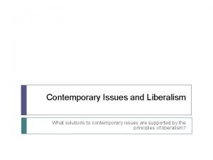 Contemporary Issues and Liberalism What solutions to contemporary