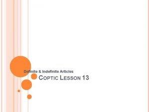 Definite Indefinite Articles COPTIC LESSON 13 COPTIC ALPHABETS