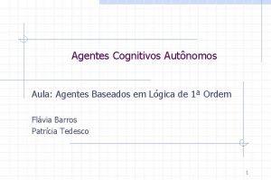 Agentes Cognitivos Autnomos Aula Agentes Baseados em Lgica