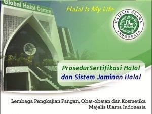 Halal Is My Life Prosedur Sertifikasi Halal dan