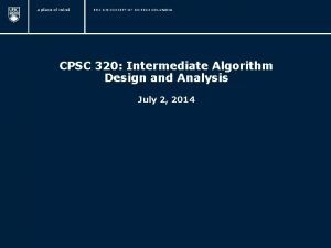 CPSC 320 Intermediate Algorithm Design and Analysis July