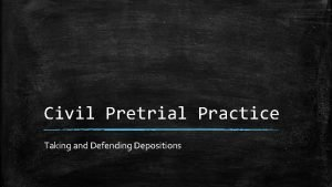 Civil Pretrial Practice Taking and Defending Depositions Taking
