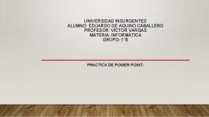UNIVERSIDAD INSURGENTES ALUMNO EDUARDO DE AQUINO CABALLERO PROFESOR