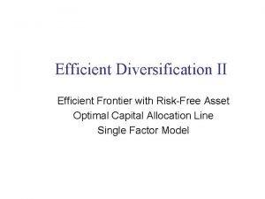 Efficient Diversification II Efficient Frontier with RiskFree Asset