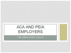 ACA AND PEIA EMPLOYERS THE EMPLOYERS ROLE NEW