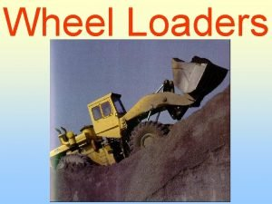Wheel Loaders This is a wheel loader This