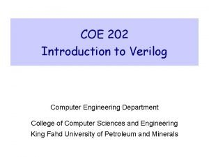 COE 202 Introduction to Verilog Computer Engineering Department
