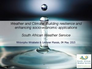 Weather and Climate Building resilience and enhancing socioeconomic