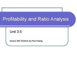Profitability and Ratio Analysis Unit 3 5 Source