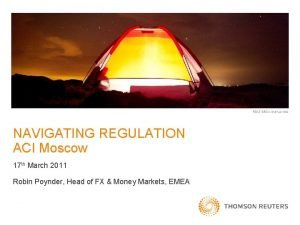 NAVIGATING REGULATION ACI Moscow 17 th March 2011