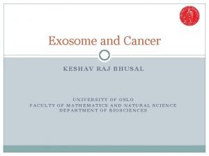 Exosome and Cancer KESHAV RAJ BHUSAL UNIVERSITY OF