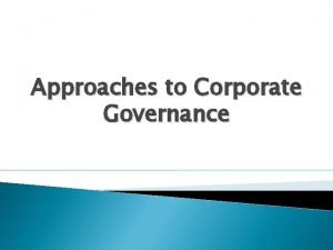 Approaches to Corporate Governance Corporate Governance Approaches Rules