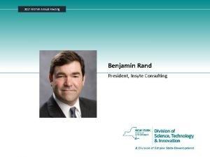 2017 NYSTAR Annual Meeting Benjamin Rand President Insyte