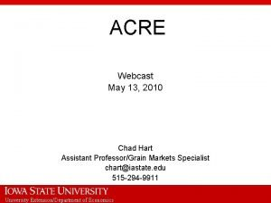 ACRE Webcast May 13 2010 Chad Hart Assistant