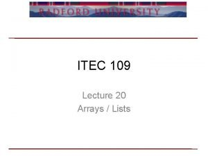 ITEC 109 Lecture 20 Arrays Lists Review For