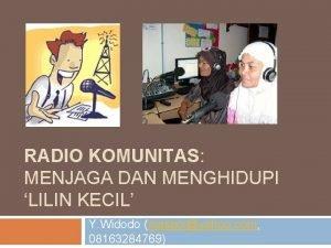 RADIO KOMUNITAS MENJAGA DAN MENGHIDUPI LILIN KECIL Y