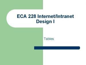 ECA 228 InternetIntranet Design I Tables Basic HTML