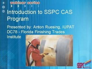 Introduction to SSPC CAS Program Presented by Anton
