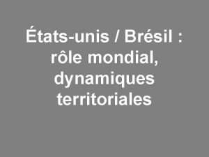 tatsunis Brsil rle mondial dynamiques territoriales Introduction 1re