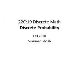 22 C 19 Discrete Math Discrete Probability Fall