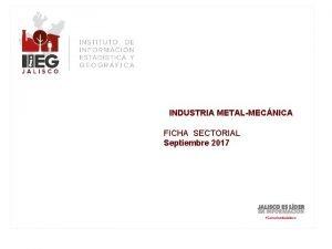 INDUSTRIA METALMECNICA FICHA SECTORIAL Septiembre 2017 Industria Metal