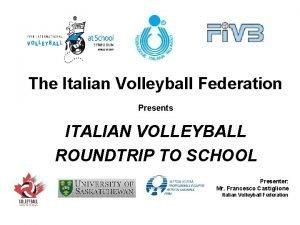 The Italian Volleyball Federation Presents ITALIAN VOLLEYBALL ROUNDTRIP