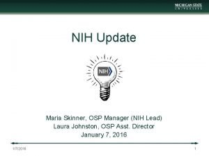 NIH Update Maria Skinner OSP Manager NIH Lead