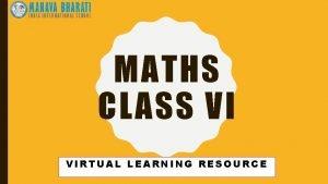 MATHS CLASS VI VIRTUAL LEARNING RESOURCE MATHEMATICS COURSE