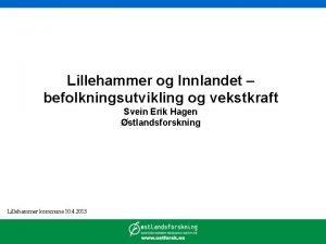 Lillehammer og Innlandet befolkningsutvikling og vekstkraft Svein Erik