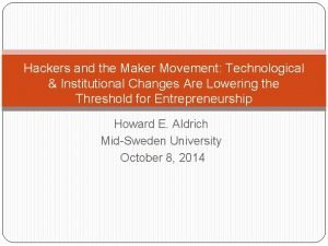 Hackers and the Maker Movement Technological Institutional Changes