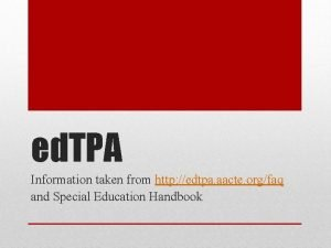 ed TPA Information taken from http edtpa aacte